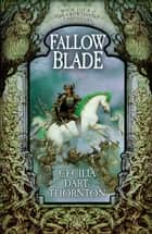 Fallowblade ebook by Cecilia Dart-Thornton