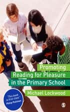Promoting Reading for Pleasure in the Primary School ebook by Michael Lockwood