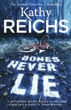 Bones Never Lie - (Temperance Brennan 17) ebook by Kathy Reichs