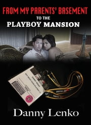 From My Parents' Basement to the Playboy Mansion ebook by Danny Lenko