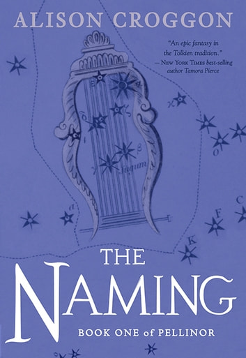 The Naming - The First Book of Pellinor ebook by Alison Croggon