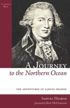 A Journey to the Northern Ocean ebook by Samuel Hearne, Ken McGoogan