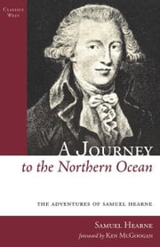 A Journey to the Northern Ocean ebook by Samuel Hearne,Ken McGoogan