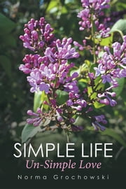 Simple Life - Un-Simple Love ebook by Norma Grochowski