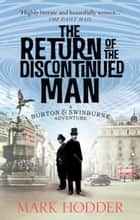 The Return of the Discontinued Man - The Burton & Swinburne Adventures ebook by Mark Hodder