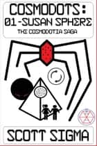 Cosmodots: 01-Susan Sphere ebook by Scott Sigma