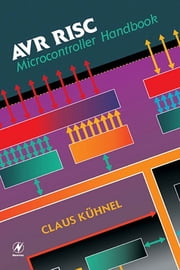 AVR RISC Microcontroller Handbook ebook by Claus Kuhnel