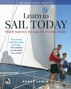 Learn to Sail Today: From Novice to Sailor in One Week ebook by Barry Lewis