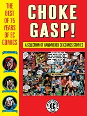 Choke Gasp! The Best of 75 Years of EC Comics eBook by Harvey Kurtzman, John Severin, Wally Wood,...