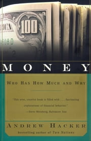 Money - Who Has How Much and Why ebook by Andrew Hacker