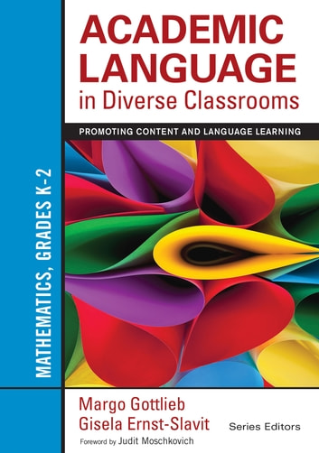 Academic Language in Diverse Classrooms: Mathematics, Grades K–2 - Promoting Content and Language Learning ebook by Gisela Ernst-Slavit,Dr. Margo Gottlieb