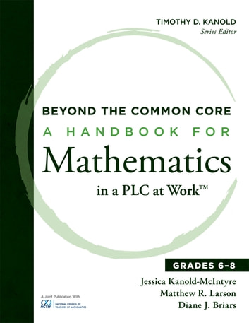 Beyond the Common Core - A Handbook for Mathematics in a PLC at Work™, Grades 6-8 ebook by Jessica Kanold-McIntyre,Matthew R. Larson