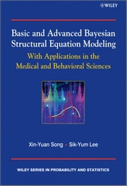 Basic and Advanced Bayesian Structural Equation Modeling - With Applications in the Medical and Behavioral Sciences ebook by Sik-Yum Lee,Xin-Yuan Song
