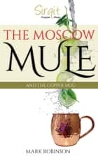 The Moscow Mule And The Copper Mug ebook by Mark Robinson