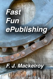 Fast Fun ePublishing ebook by F. J. Mackelroy