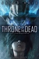 Throne of the Dead ebook by Jacob Holo