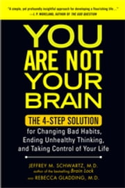 You Are Not Your Brain - The 4-Step Solution for Changing Bad Habits, Ending Unhealthy Thinking, and Taki ng Control of Your Life ebook by Kobo.Web.Store.Products.Fields.ContributorFieldViewModel