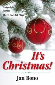 It's Christmas! Forty-eight Stories and Three One-act Plays ebook by Jan Bono