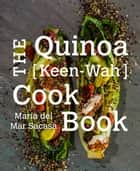 The Quinoa [Keen-Wah] Cookbook ebook by Maria del Mar Sacasa