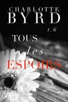 Tous Les Espoirs ebook by Charlotte Byrd
