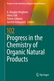 Progress in the Chemistry of Organic Natural Products 102 ebook by A. Douglas Kinghorn,Heinz Falk,Simon Gibbons,Jun'ichi Kobayashi
