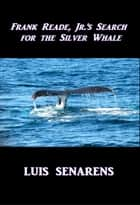 The Silver Whale ebook by Luis Senarens