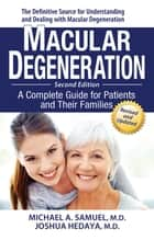 Macular Degeneration - A Complete Guide for Patients and Their Families ebook by Michael A. Samuel