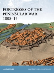 Fortresses of the Peninsular War 1808-14 ebook by Ian Fletcher,Chris Taylor