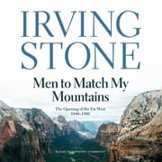 Men to Match My Mountains - The Opening of the Far West, 1840–1900 audiobook by Irving Stone