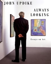 Always Looking - Essays on Art ebook by John Updike,Christopher Carduff
