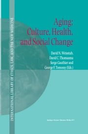 Aging: Culture, Health, and Social Change ebook by David N. Weisstub,David C. Thomasma,S. Gauthier,G.F. Tomossy