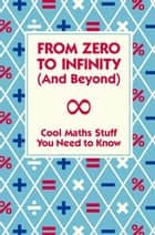 From Zero To Infinity (And Beyond) ebook by Dr Mike Goldsmith