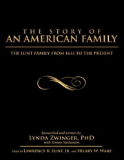 The Story of an American Family: The Lunt Family from 1633 to the Present ebook by Lynda Zwinger, PhD