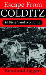 Escape from Colditz - 16 First-hand Accounts ebook by Reinhold Eggers