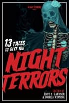 13 Tales To Give You Night Terrors ebook by Elliot Arthur Cross,Troy H. Gardner,Erin Callahan,Scott Clark,Jonathan Hatfull,Tom Rimer,Vinny Negron,Rosie Fletcher