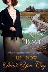 Hush Now, Don't You Cry ebook by Rhys Bowen