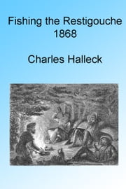 Fishing the Restigouche 1868 ebook by Charles Halleck