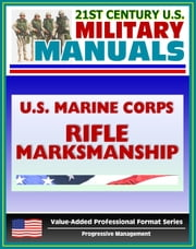21st Century U.S. Military Manuals: U.S. Marine Corps (USMC) Rifle Marksmanship Marine Corps Reference Publication (MCRP) 3-01A ebook by Progressive Management