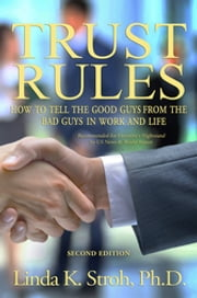 Trust Rules - How to Tell the Good Guys from the Bad Guys in Work and Life ebook by Linda K. Stroh