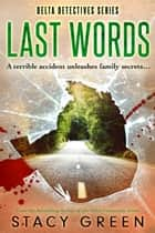 Last Words (Delta Detectives/Cage Foster #4) - A Delta Detectives/Cage Foster Mystery eBook by Stacy Green