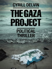 The Gaza Project - Political Thriller ebook by Cyrill Delvin