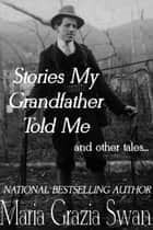 Stories My Grandfather Told Me... and Other Tales ebook by maria grazia swan
