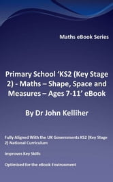 Primary School 'KS2 (Key Stage 2) - Maths – Shape, Space and Measures - Ages 7-11' eBook ebook by Dr John Kelliher