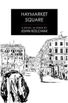 Haymarket Square - The Story of Alex Bobrov ebook by John Kolchak