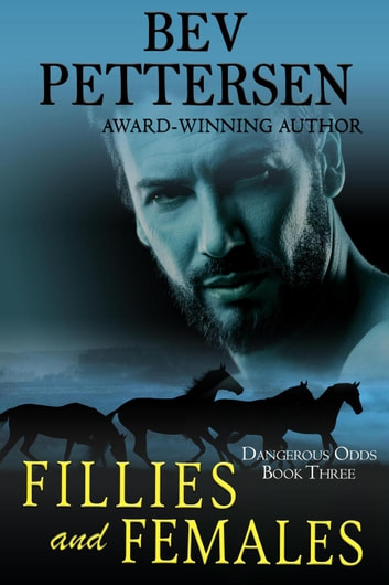 Fillies And Females - Dangerous Odds Series, #3 ebook by Bev Pettersen