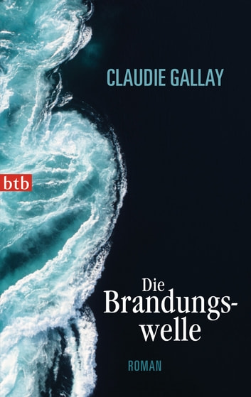 Die Brandungswelle - Roman ebook by Claudie Gallay