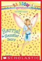 Pet Fairies #5: Harriet the Hamster Fairy - A Rainbow Magic Book ebook by Daisy Meadows, Georgie Ripper