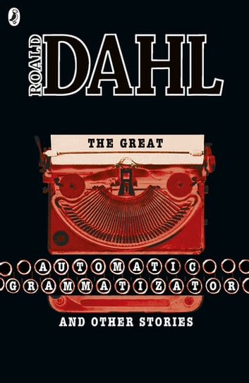 The Great Automatic Grammatizator and Other Stories ebook by Roald Dahl