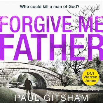 Forgive Me Father (DCI Warren Jones, Book 5) audiobook by Paul Gitsham