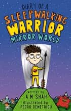 Diary of a 6th Grade Sleepwalking Warrior - Mirror World ebook by A.M. Shah, Pedro Demetriou